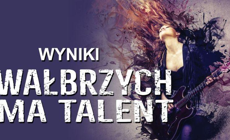 Wałbrzych ma talent 2019 – zobacz kto dostał się do finału